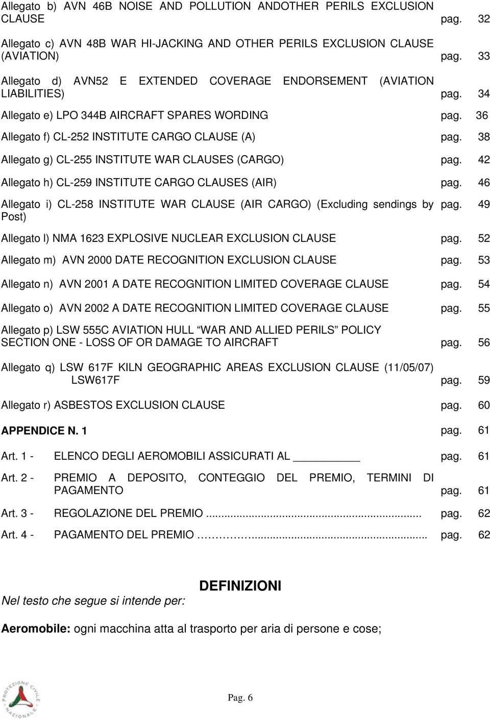38 Allegato g) CL-255 INSTITUTE WAR CLAUSES (CARGO) pag. 42 Allegato h) CL-259 INSTITUTE CARGO CLAUSES (AIR) pag.