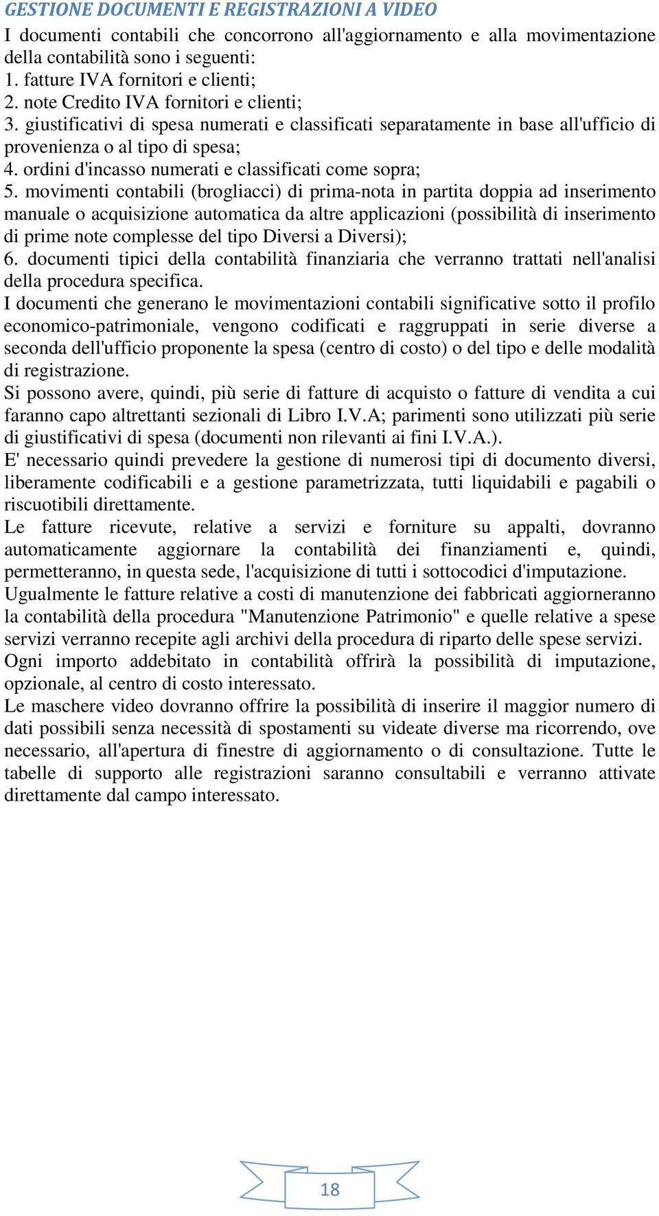 ordini d'incasso numerati e classificati come sopra; 5.