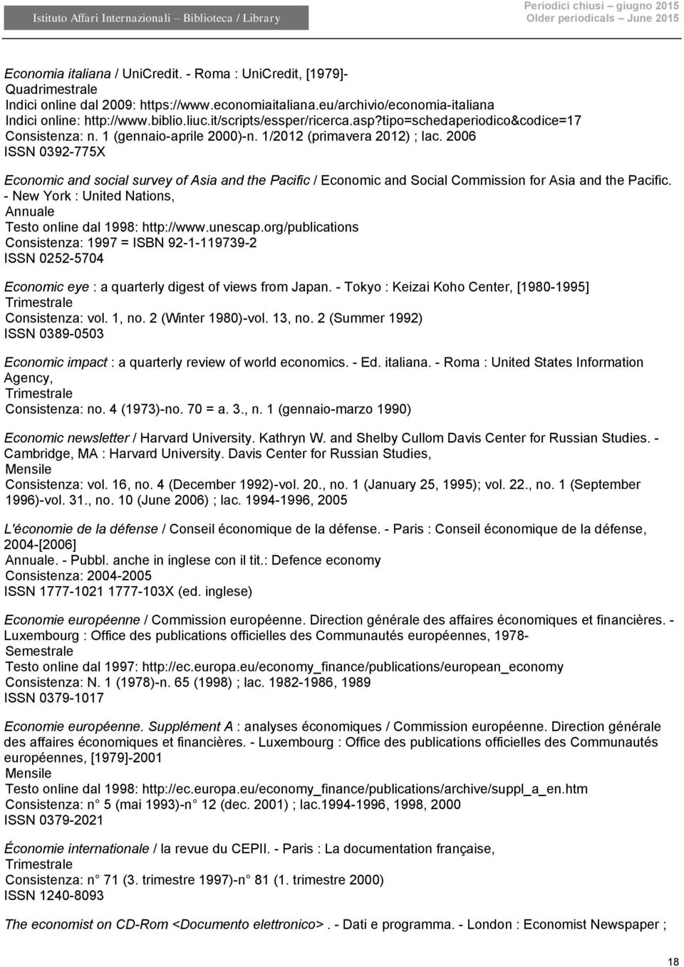 2006 ISSN 0392-775X Economic and social survey of Asia and the Pacific / Economic and Social Commission for Asia and the Pacific. - New York : United Nations, Testo online dal 1998: http://www.