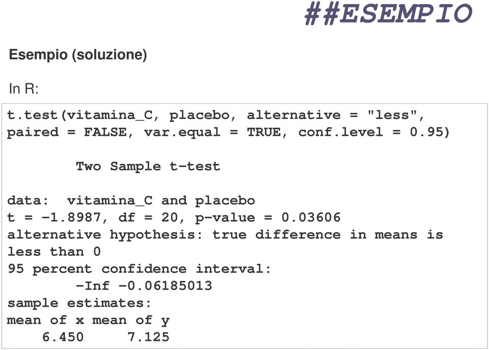 95) Two Sample t-test data: vitamina_c and placebo t = -1.8987, df = 20, p-value = 0.