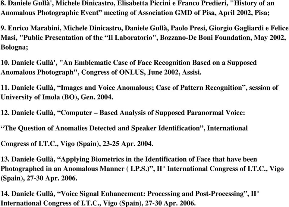 "Daniele Gullà', ""An Emblematic Case of Face Recognition Based on a Supposed Anomalous Photograph"", Congress of ONLUS, June 2002, Assisi. 11."