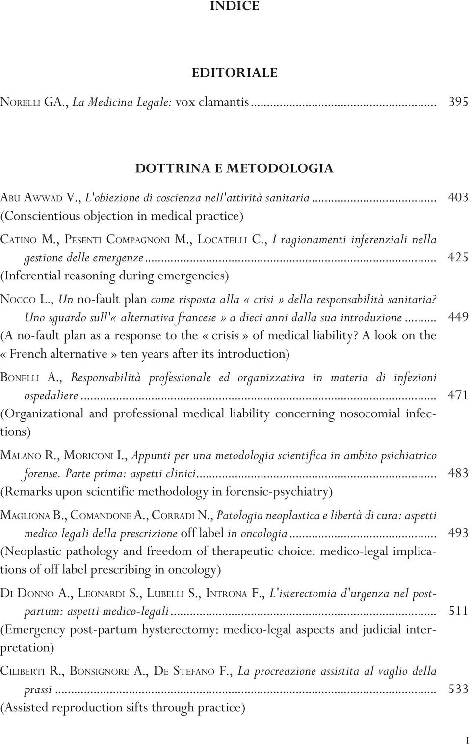 .. 425 (Inferential reasoning during emergencies) NOCCO L., Un no-fault plan come risposta alla «crisi» della responsabilità sanitaria?