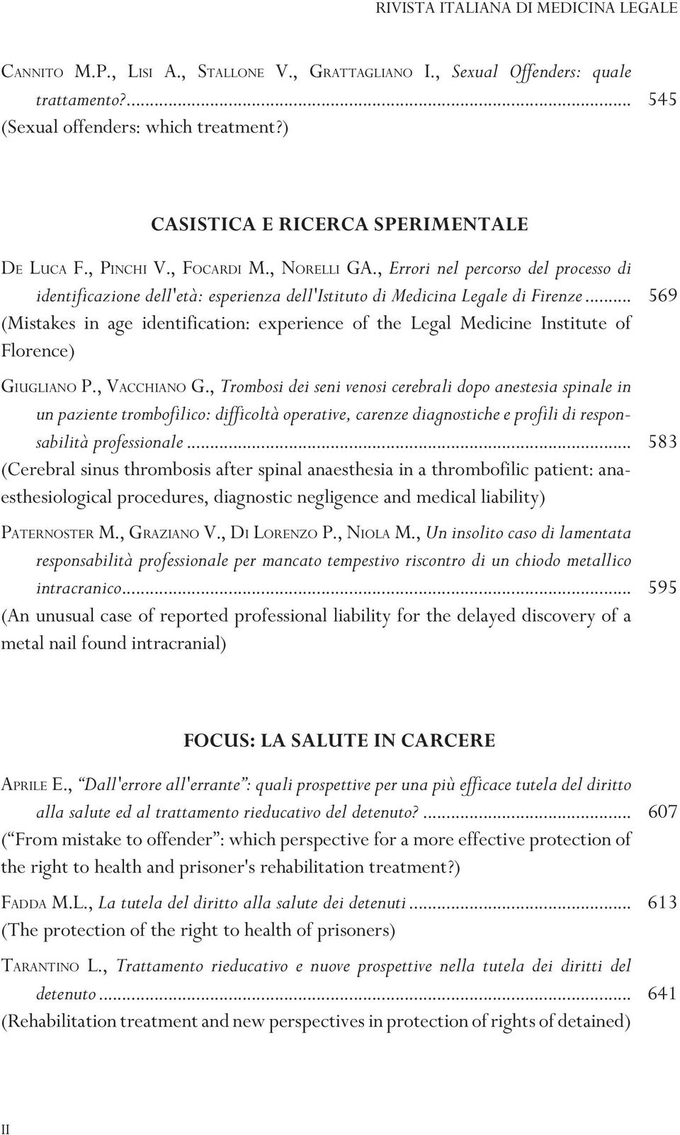 .. 569 (Mistakes in age identification: experience of the Legal Medicine Institute of Florence) GIUGLIANO P., VACCHIANO G.