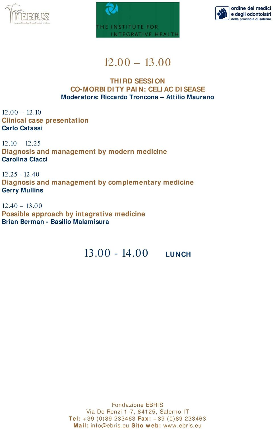 10 12.25 Diagnosis and management by modern medicine Carolina Ciacci 12.25-12.