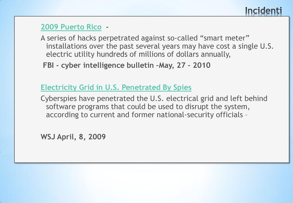 electric utility hundreds of millions of dollars annually, FBI - cyber intelligence bulletin May, 27-2010 Electricity Grid in