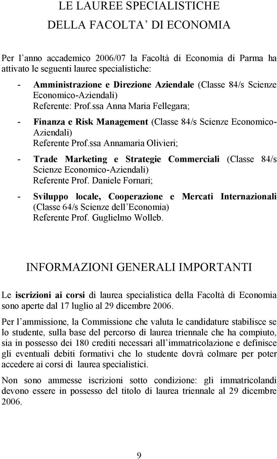 ssa Annamaria Olivieri; - Trade Marketing e Strategie Commerciali (Classe 84/s Scienze Economico-Aziendali) Referente Prof.