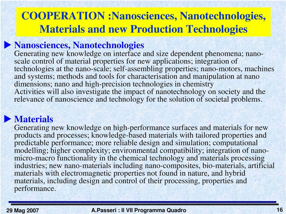 characterisation and manipulation at nano dimensions; nano and high-precision technologies in chemistry Activities will also investigate the impact of nanotechnology on society and the relevance of
