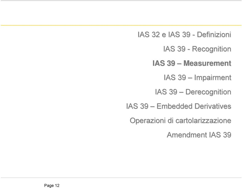 IAS 39 Derecognition IAS 39 Embedded Derivatives