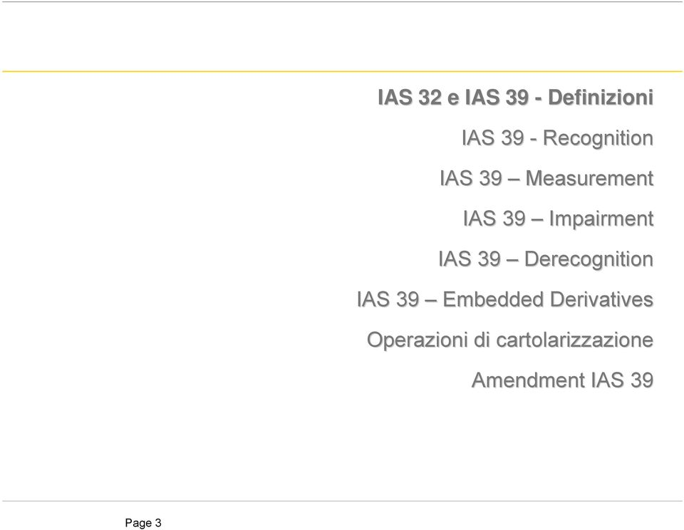 Impairment IAS 39 Derecognition IAS 39 Embedded