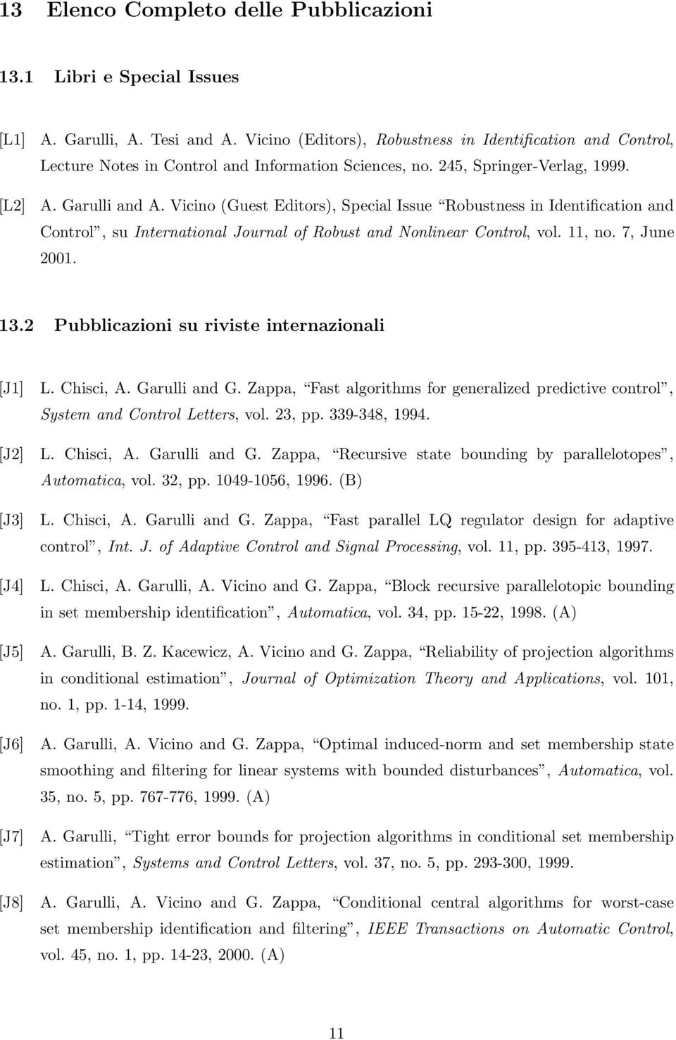 Vicino (Guest Editors), Special Issue Robustness in Identification and Control, su International Journal of Robust and Nonlinear Control, vol. 11, no. 7, June 2001. 13.