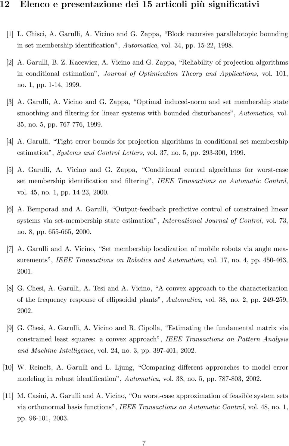 Zappa, Reliability of projection algorithms in conditional estimation, Journal of Optimization Theory and Applications, vol. 101, no. 1, pp. 1-14, 1999. [3] A. Garulli, A. Vicino and G.