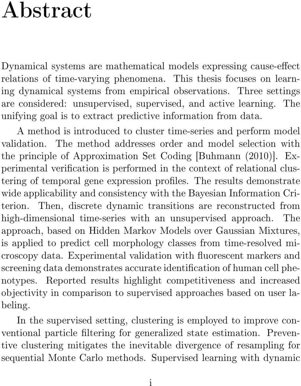 A method is introduced to cluster time-series and perform model validation. The method addresses order and model selection with the principle of Approximation Set Coding [Buhmann (2010)].