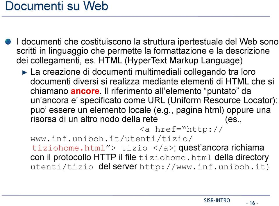 Il riferimento all elemento puntato da un ancora e specificato come URL (Uniform Resource Locator): puo essere un elemento locale (e.g.