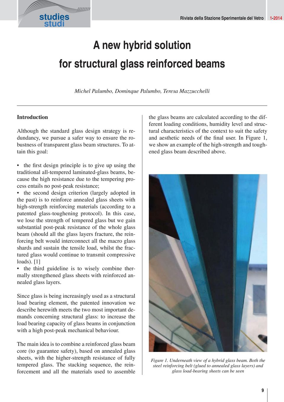 To attain this goal: the glass beams are calculated according to the different loading conditions, humidity level and structural characteristics of the context to suit the safety and aesthetic needs
