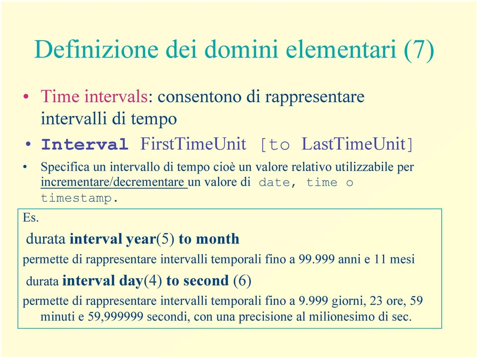 durata interval year(5) to month permette di rappresentare intervalli temporali fino a 99.