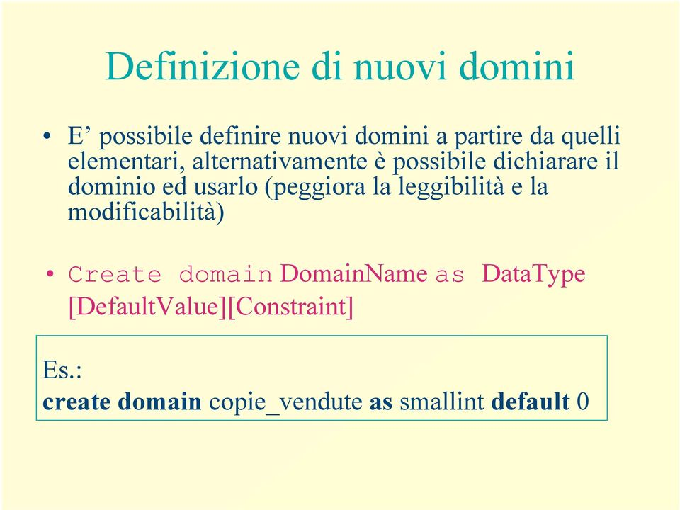 (peggiora la leggibilità e la modificabilità) Create domain DomainName as