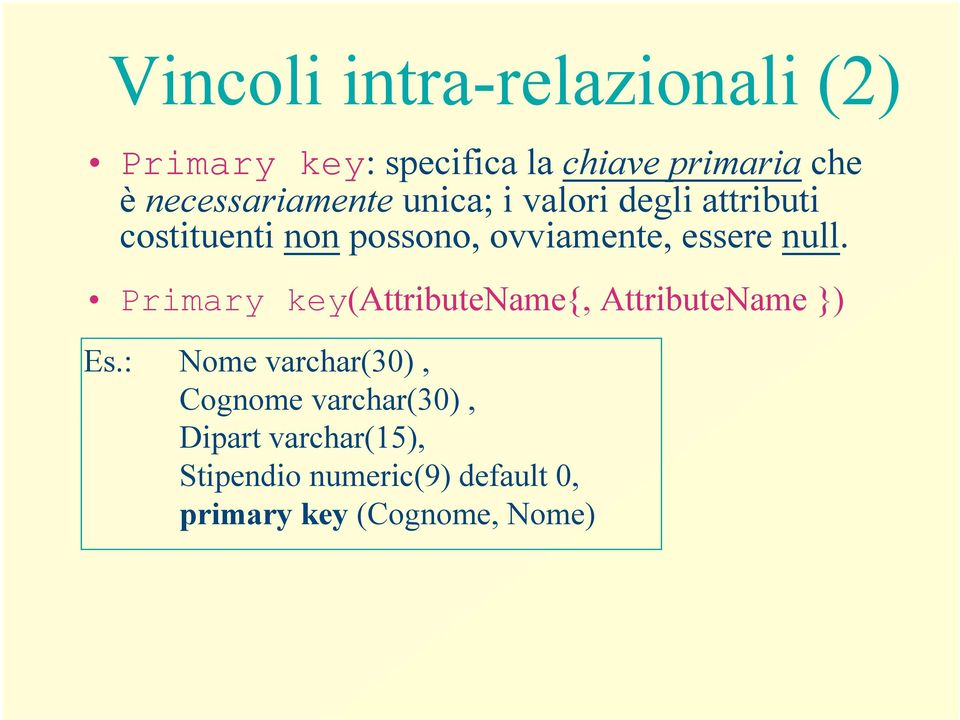 essere null. Primary key(attributename{, AttributeName }) Es.