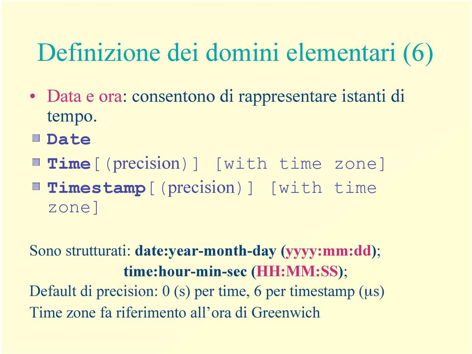 Date Time[(precision)] [with time zone] Timestamp[(precision)] [with time zone] Sono
