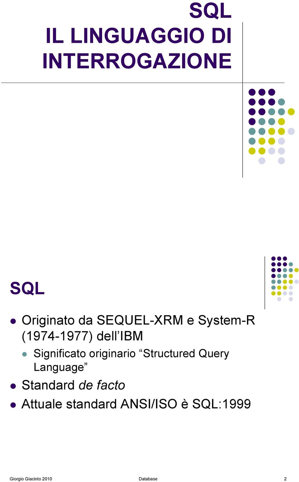 Significato originario Structured Query Language!