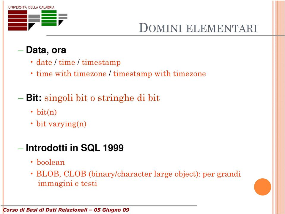 di bit bit(n) bit varying(n) Introdotti in SQL 1999 boolean