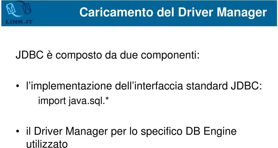 interfaccia standard JDBC: import java.sql.