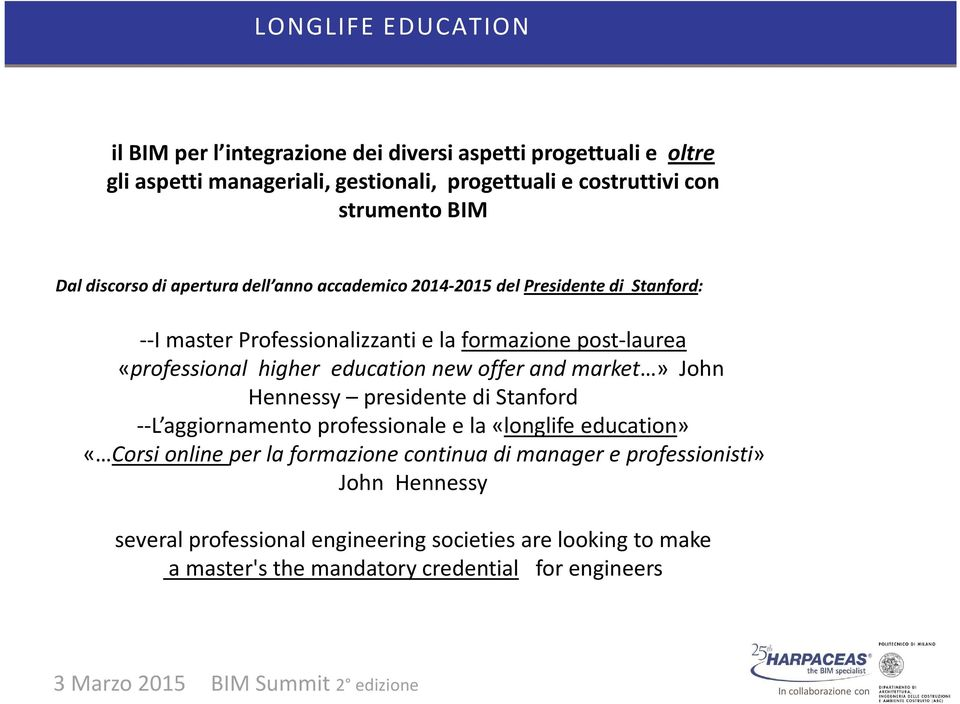 higher education new offer and market» John Hennessy presidente di Stanford --L aggiornamento professionale e la «longlife education» «Corsi online per la