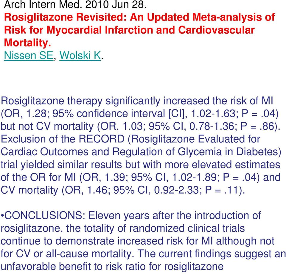 Exclusion of the RECORD (Rosiglitazone Evaluated for Cardiac Outcomes and Regulation of Glycemia in Diabetes) trial yielded similar results but with more elevated estimates of the OR for MI (OR, 1.