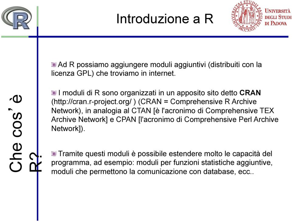 org/ ) (CRAN = Comprehensive R Archive Network), in analogia al CTAN [è l'acronimo di Comprehensive TEX Archive Network] e CPAN [l'acronimo di