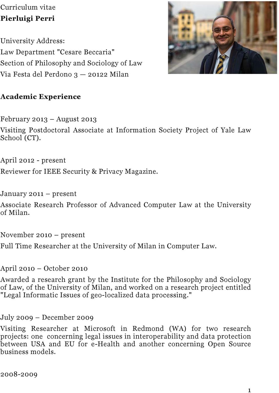 January 2011 present Associate Research Professor of Advanced Computer Law at the University of Milan. November 2010 present Full Time Researcher at the University of Milan in Computer Law.