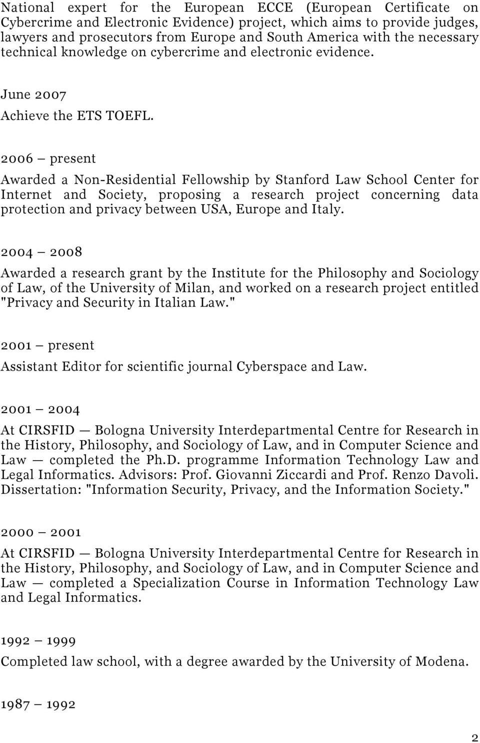2006 present Awarded a Non-Residential Fellowship by Stanford Law School Center for Internet and Society, proposing a research project concerning data protection and privacy between USA, Europe and