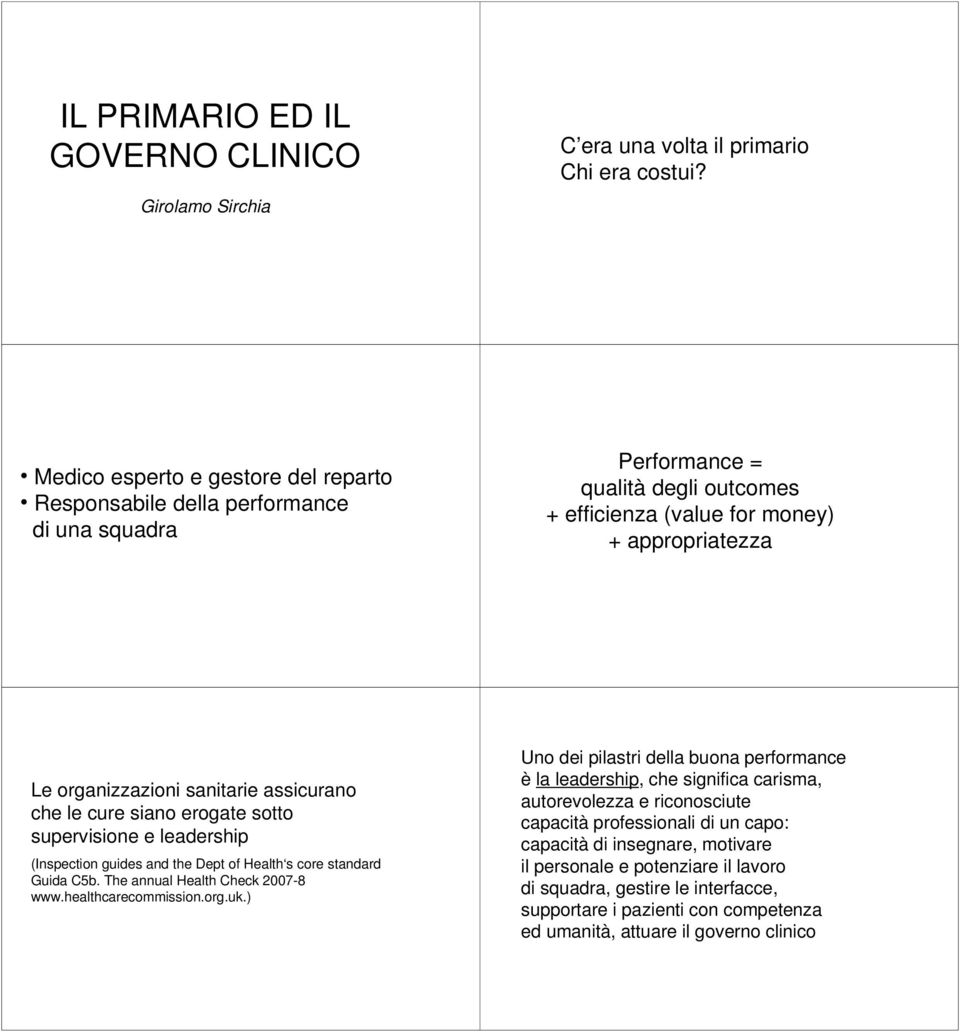 assicurano che le cure siano erogate sotto supervisione e leadership (Inspection guides and the Dept of Health s core standard Guida C5b. The annual Health Check 2007-8 www.healthcarecommission.org.