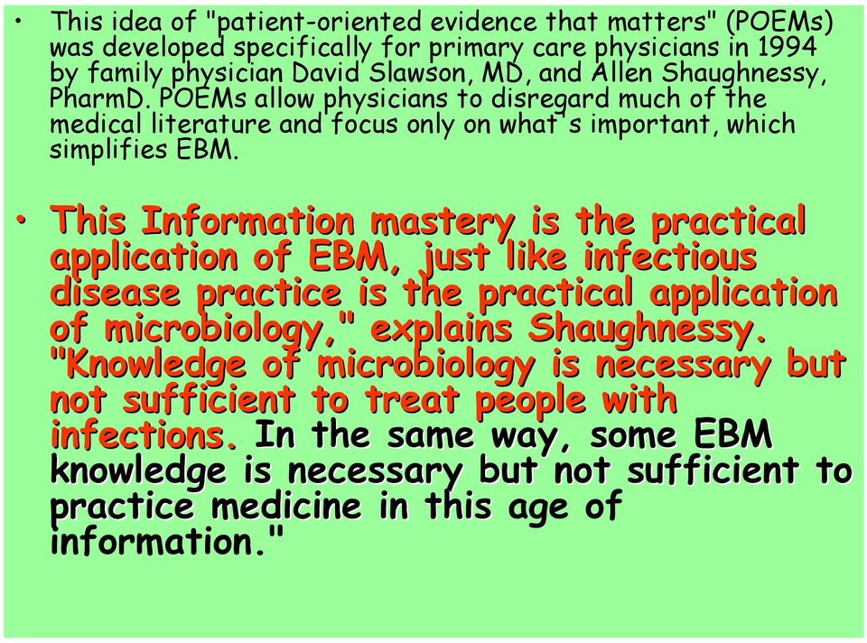 "This Information mastery is the practical application of EBM, just like infectious disease practice is the practical application of microbiology,"" explains Shaughnessy."
