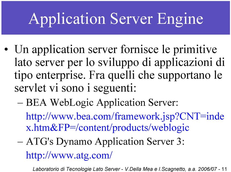 Fra quelli che supportano le servlet vi sono i seguenti: BEA WebLogic Application Server: http://www.bea.