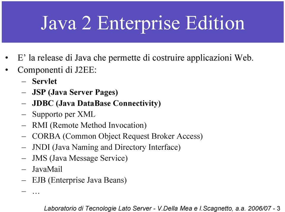 Method Invocation) CORBA (Common Object Request Broker Access) JNDI (Java Naming and Directory Interface) JMS