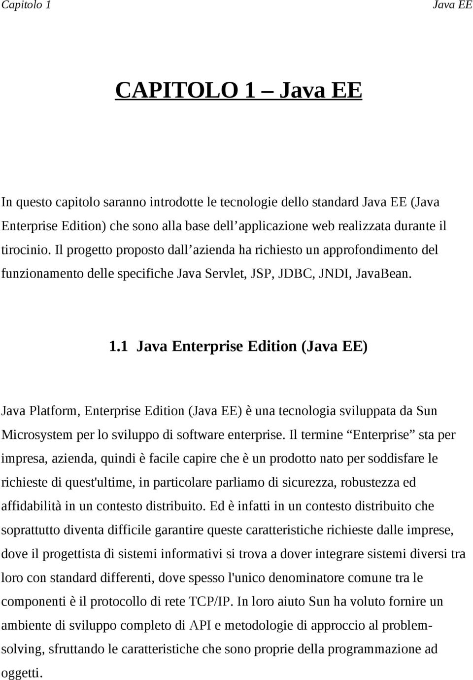 1 Java Enterprise Edition (Java EE) Java Platform, Enterprise Edition (Java EE) è una tecnologia sviluppata da Sun Microsystem per lo sviluppo di software enterprise.