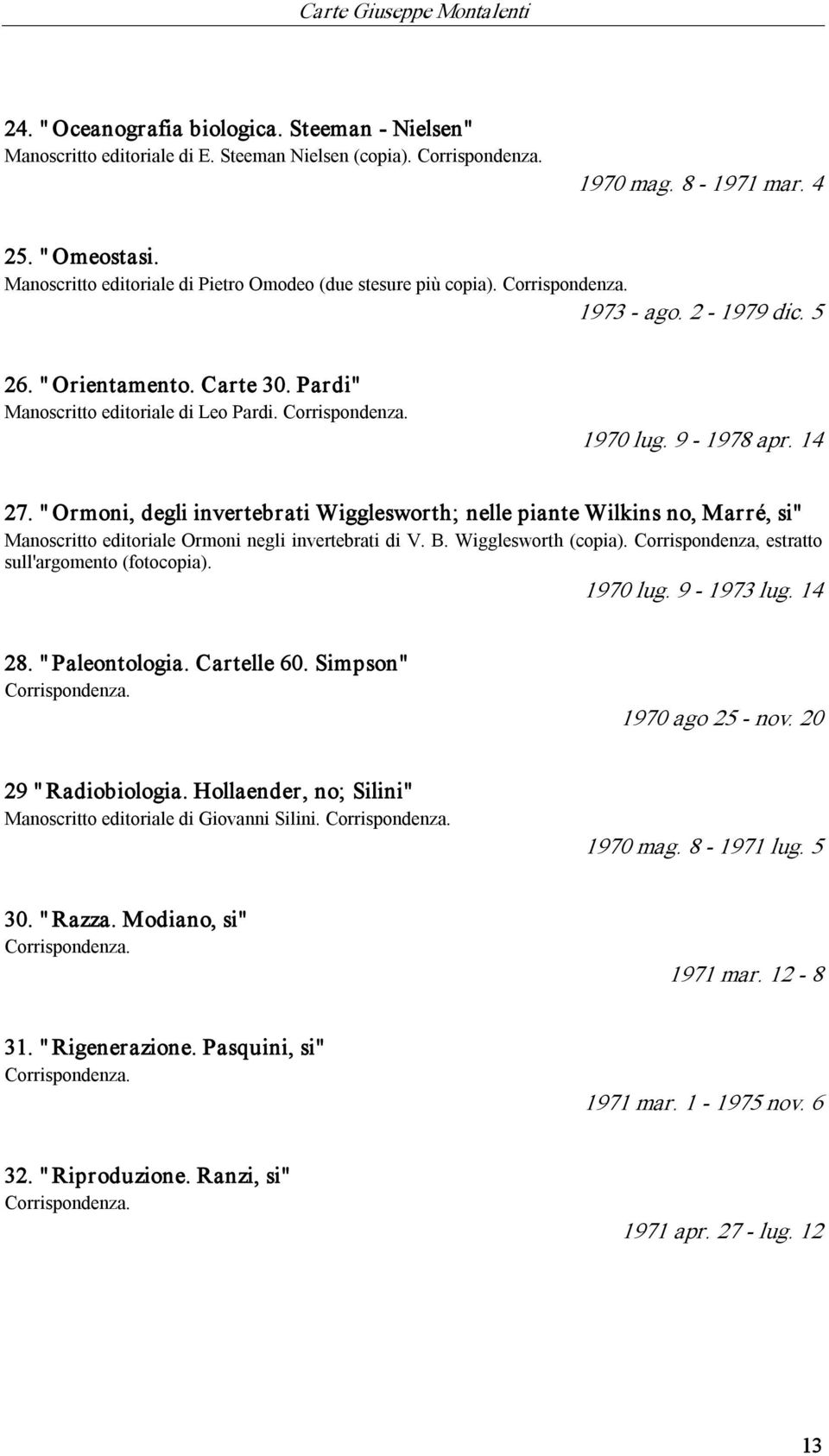 "9 1978 apr. 14 27. "" Ormoni, degli invertebrati Wigglesworth; nelle piante Wilkins no, Marré, si"" Manoscritto editoriale Ormoni negli invertebrati di V. B. Wigglesworth (copia)."