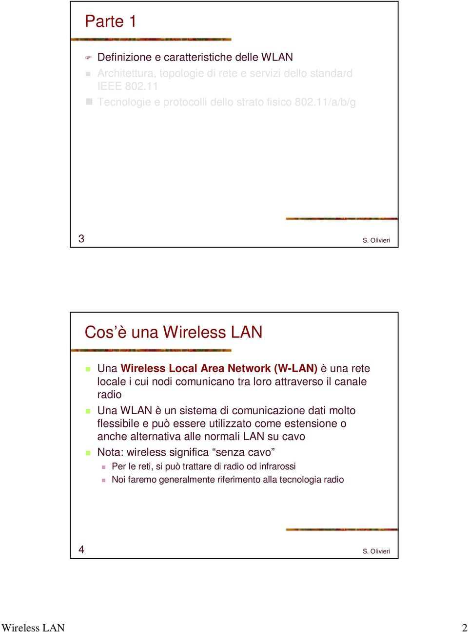 11/a/b/g 3 Cos è una Wireless LAN Una Wireless Local Area Network (W-LAN) è una rete locale i cui nodi comunicano tra loro attraverso il canale radio Una