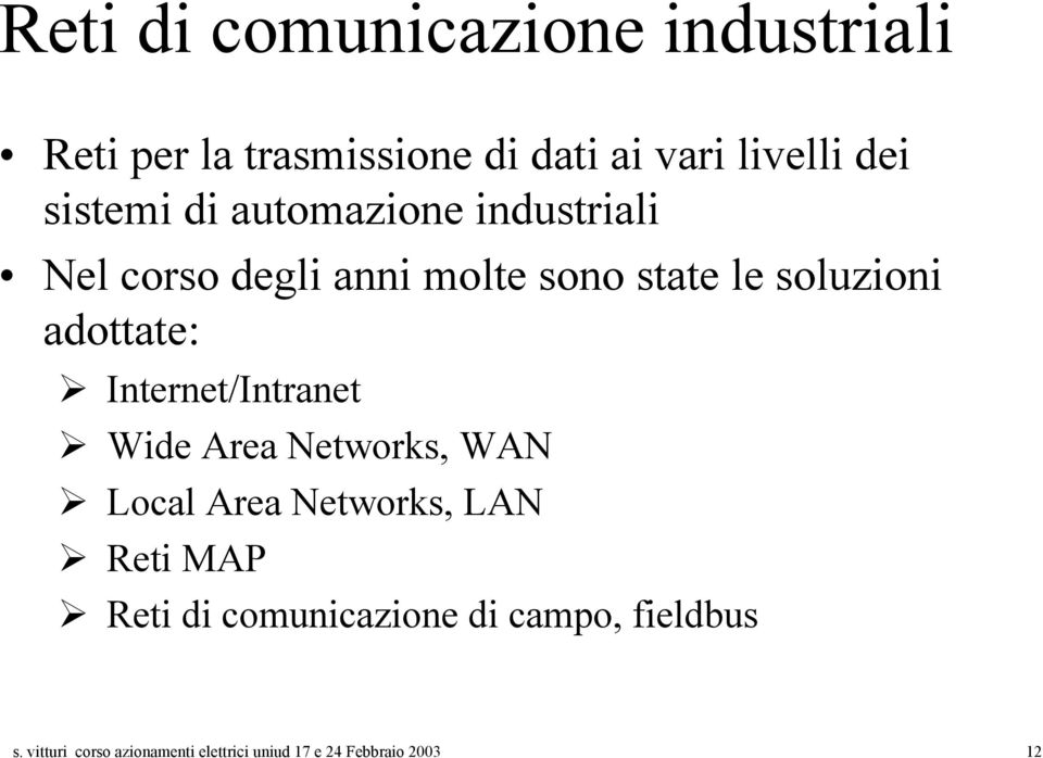 adottate: Internet/Intranet Wide Area Networks, WAN Local Area Networks, LAN Reti MAP Reti