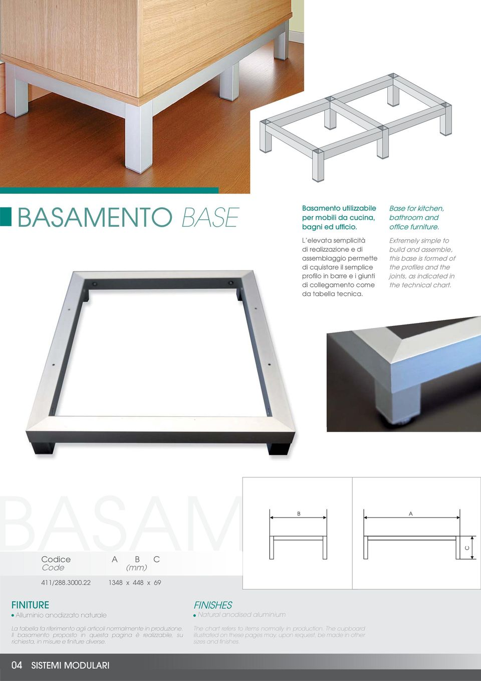 Base for kitchen, bathroom and offi ce furniture. Extremely simple to build and assemble, this base is formed of the profi les and the joints, as indicated in the technical chart.