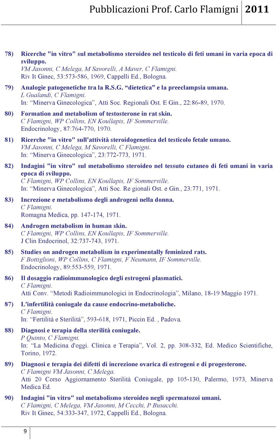 Regionali Ost. E Gin., 22:86-89, 1970. 80) Formation and metabolism of testosterone in rat skin. C Flamigni, WP Collins, EN Koullapis, IF Sommerville. Endocrinology, 87:764-770, 1970.
