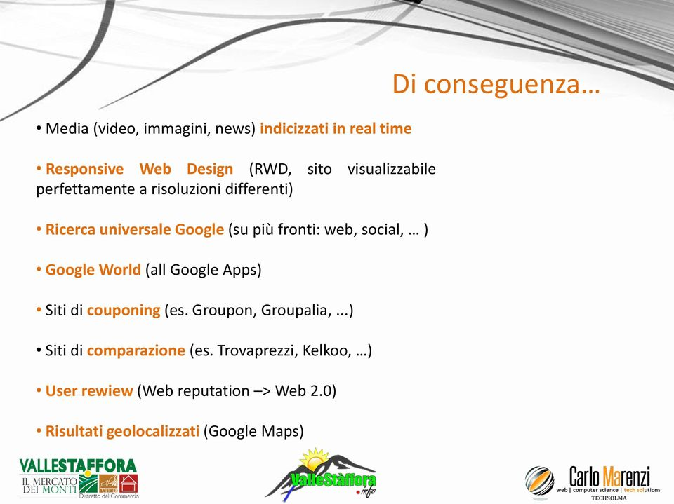 World (all Google Apps) Siti di couponing (es. Groupon, Groupalia,...) Siti di comparazione (es.
