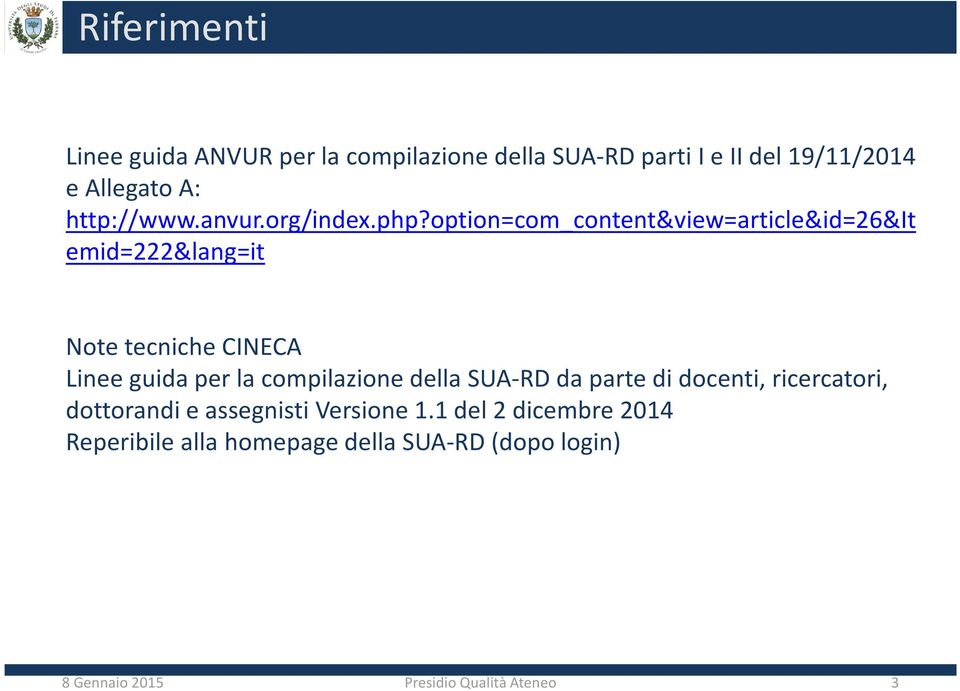 option=com_content&view=article&id=26&it emid=222&lang=it Note tecniche CINECA Linee guida per la compilazione