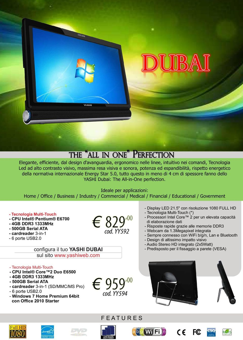 Ideale per applicazioni: Home / Office / Business / Industry / Commercial / Medical / Financial / Educational / Government - Tecnologia Multi-Touch - CPU Intel Pentium E6700-4GB DDR3 1333MHz - 500GB