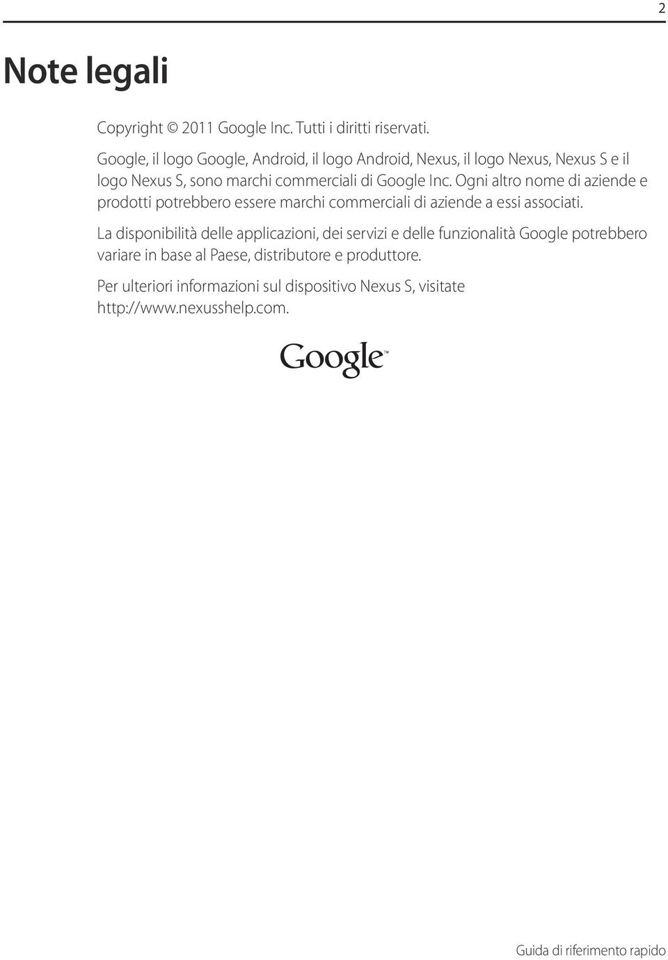the stylized Nexus S logo, are trademarks of Google logo Nexus S, sono marchi commerciali di Google Inc. Ogni altro nome di aziende e Inc.