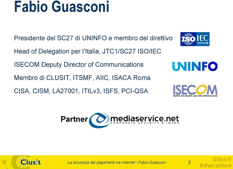 Communications Membro di CLUSIT, ITSMF, AIIC, ISACA Roma CISA, CISM, LA27001,