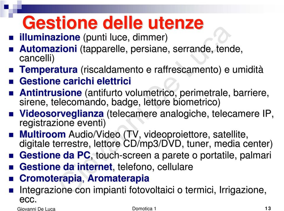 telecamere IP, registrazione eventi) Multiroom Audio/Video (TV, videoproiettore, satellite, digitale terrestre, lettore CD/mp3/DVD, tuner, media center) Gestione da PC,,