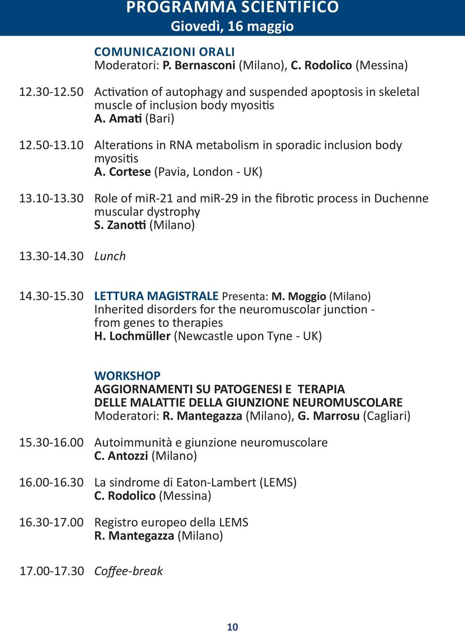 Cortese (Pavia, London - UK) 13.10-13.30 Role of mir-21 and mir-29 in the fibrotic process in Duchenne muscular dystrophy S. Zanotti (Milano) 13.30-14.30 Lunch 14.30-15.