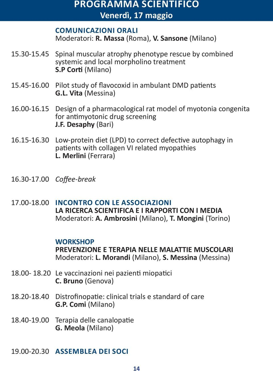 Vita (Messina) 16.00-16.15 Design of a pharmacological rat model of myotonia congenita for antimyotonic drug screening J.F. Desaphy (Bari) 16.15-16.