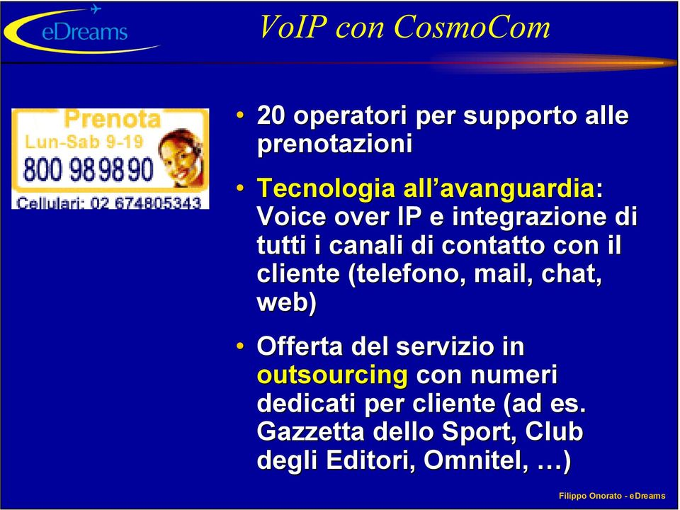 cliente (telefono, mail, chat, web) Offerta del servizio in outsourcing con