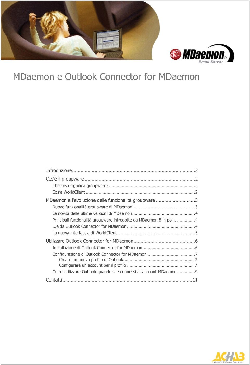 ..4 La nuova interfaccia di WorldClient...5 Utilizzare Outlook Connector for MDaemon...6 Installazione di Outlook Connector for MDaemon...6 Configurazione di Outlook Connector for MDaemon.